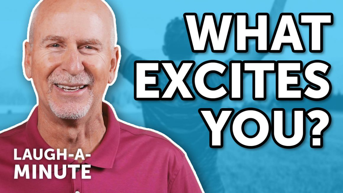 What Excites You? - Laugh-A-Minute with Phil Callaway | Laugh Again TV