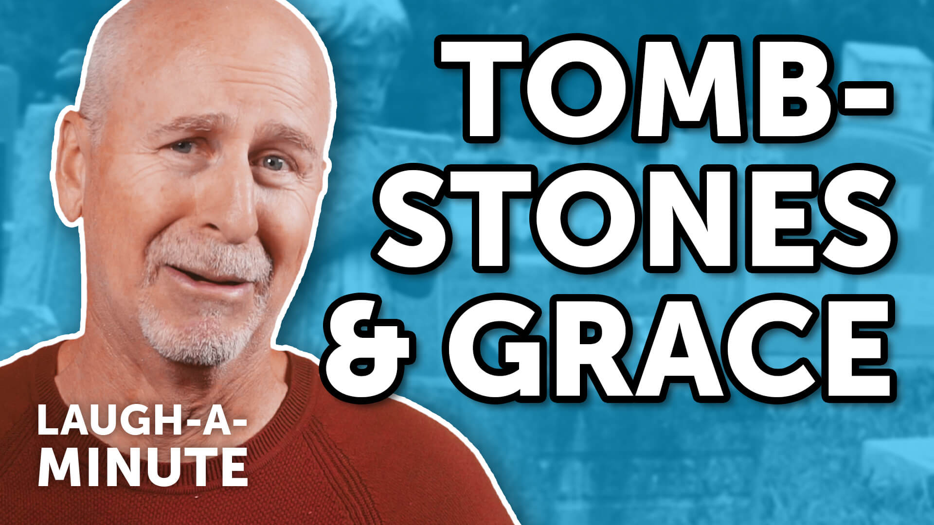 Tombstones and Grace - Laugh-A-Minute with Phil Callaway | Laugh Again TV