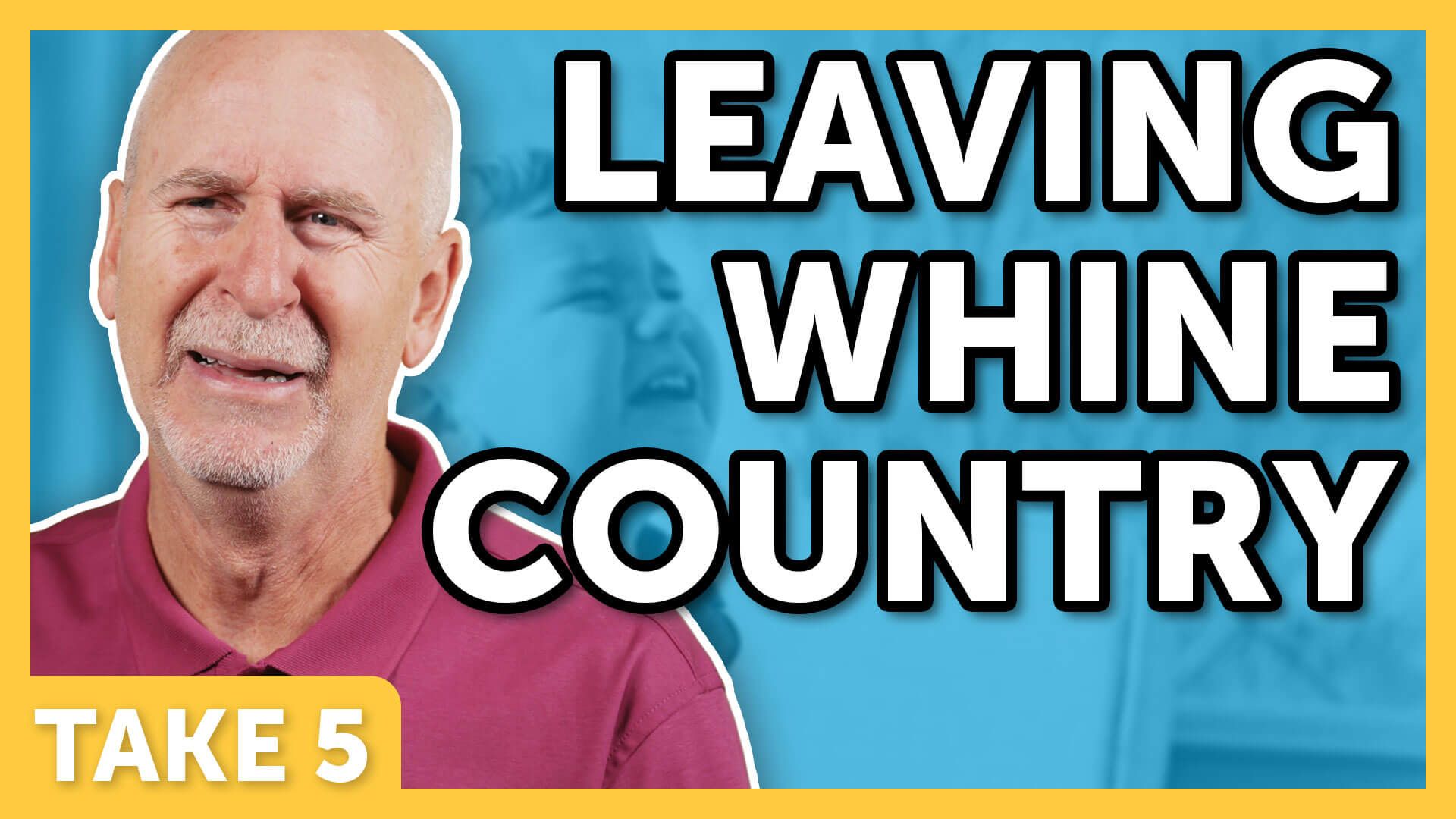 Leaving Whine Country - Laugh Again Take 5 with Phil Callaway | Laugh Again TV