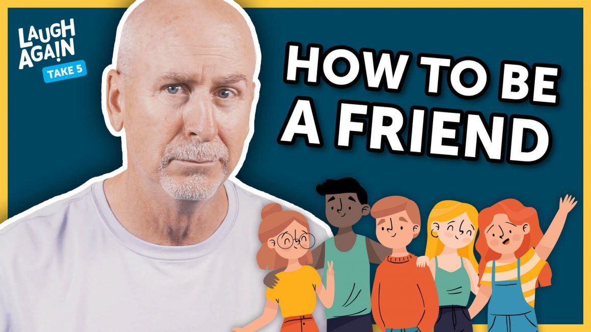 How to Be the Friend You'd Like to Have as a Friend | Laugh Again Take 5 with Phil Callaway