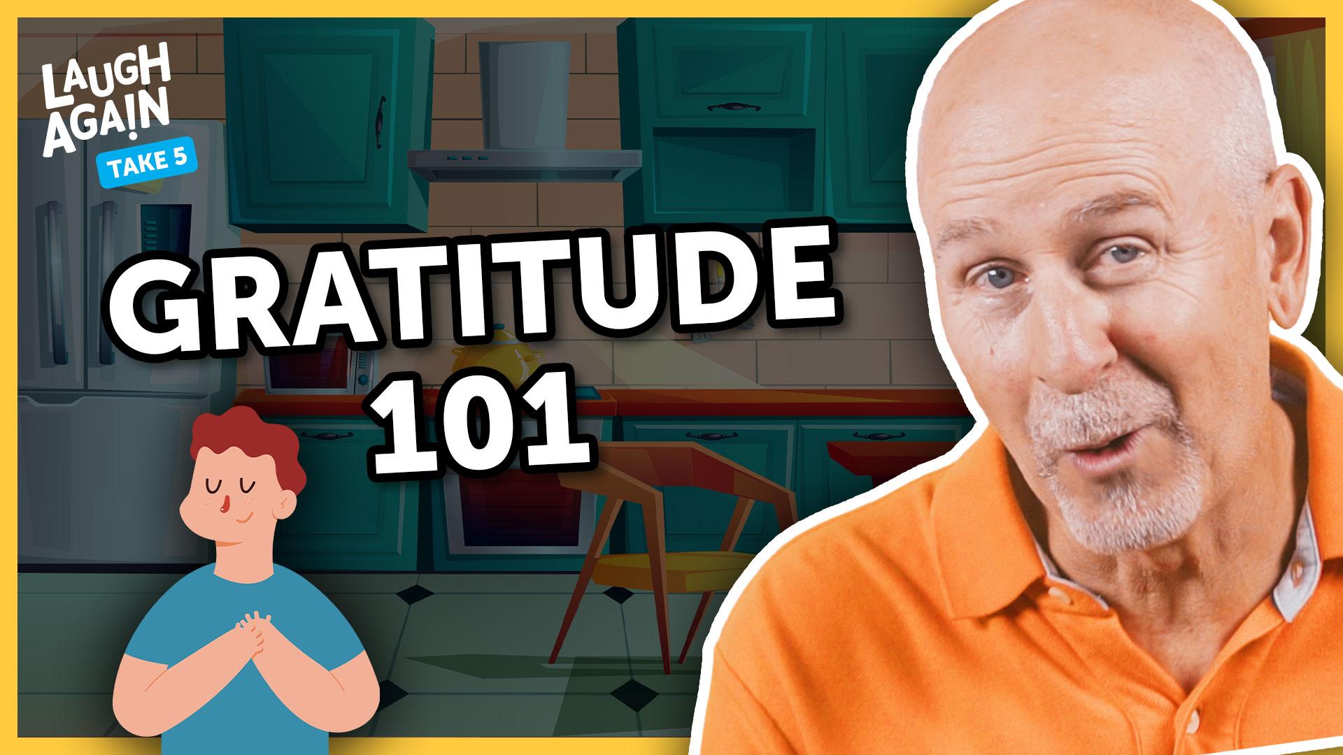 Gratitude 101 - Laugh Again Take 5