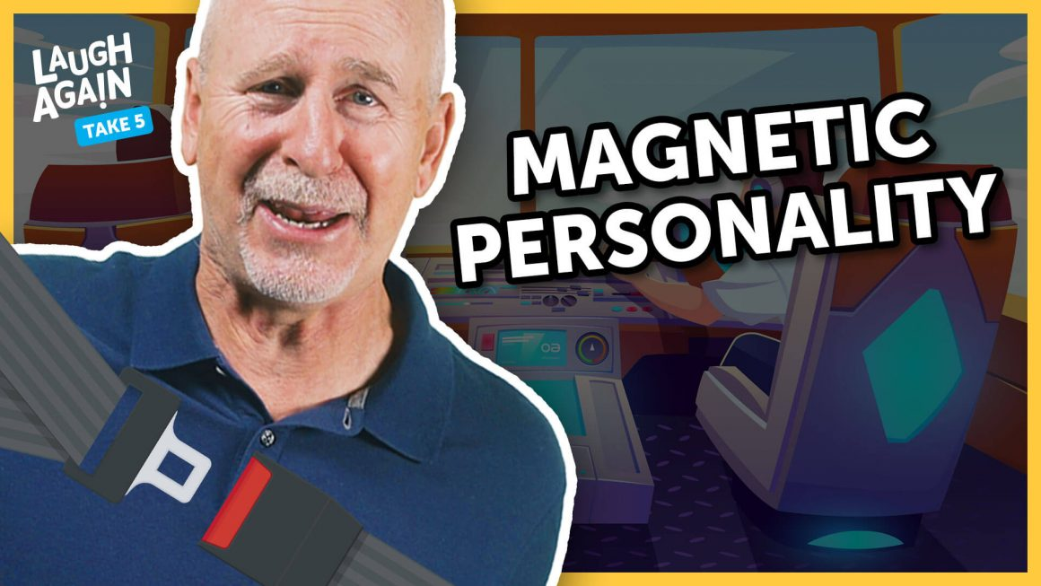 Magnetic Personality | Laugh Again Take 5 with Phil Callaway